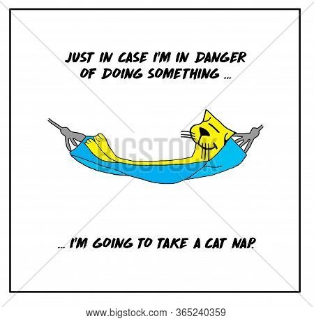 Color Cartoon Of A Smiling Cat Laying In A Hammock And Saying Just In Case I'm In Danger Of Doing So
