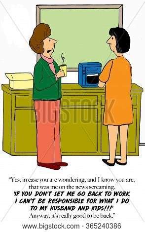 Color Cartoon Of Two Business Women Chatting And One States She Wants To Go Back To Work, That She C