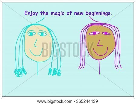 Color Cartoon Of Two Smiling, Ethnically Diverse Women Who Are Stating Enjoy The Magic Of New Beginn