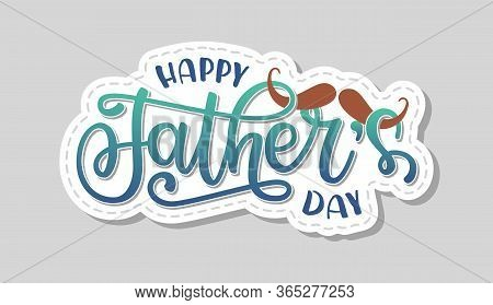 Vector Illustration Of Happy Father Day Text. Art Sign With Hand Drawn Lettering Typography And Must