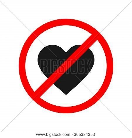 Prohibition Of Love Hearts. Symbol Of The Prohibition And Stopping Love. Vector Illustration On A Wh