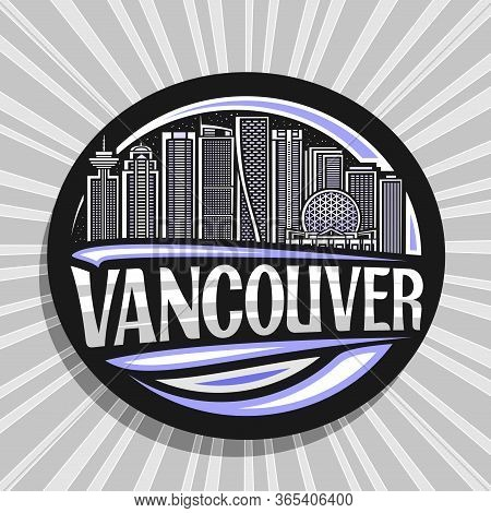 Vector Logo For Vancouver, Black Circle Sticker With Line Illustration Of Famous Vancouver City Scap