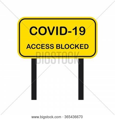 Covid-19 Access Blocked Sign. Blocked Access Sign Based On Coronavirus Disease