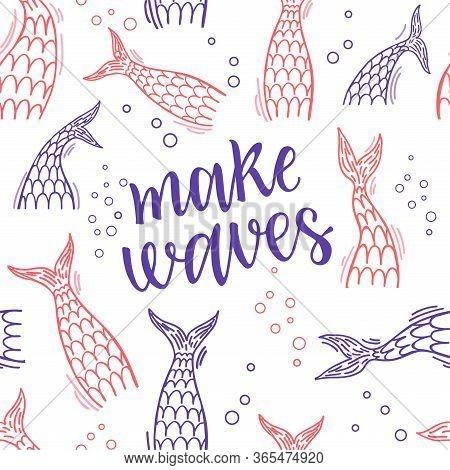 Mermaid Tails Seamless Pattern. Make Waves Lettering. Illustration Of Sea Mermaid Tail, Marine Bannn