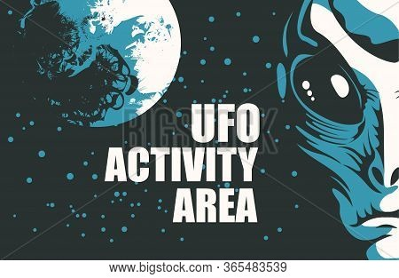 Vector Banner On The Theme Of Alien Invasion With The Words Ufo Activity Area. Graphic Illustration