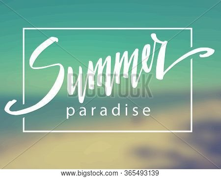 Summer Paradise, Hand Written Vector Lettering On  Blur Seascape Background.