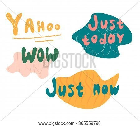 Set Of Lettering About Yahoo Wow Just Today Just Now. Trendy Texture Vector