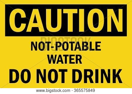 Don Not Drink. Not-potable Water Caution Sign. Perfect For Backgrounds, Backdrop, Sticker, Label, Si