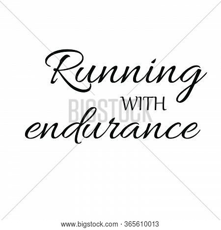 Running With Endurance, Christian Faith, Typography For Print Or Use As Poster, Card, Flyer Or T Shi