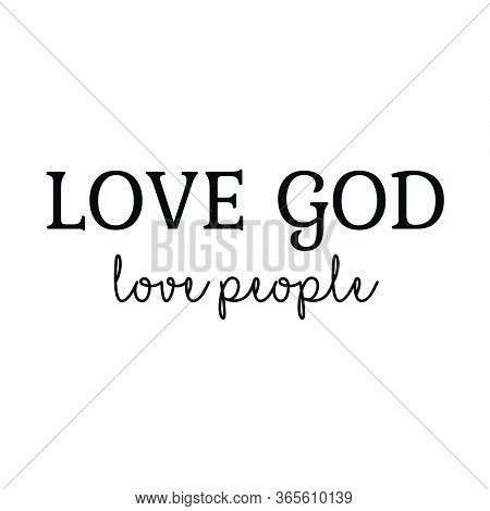 Love God, Love People, Christian Faith, Typography For Print Or Use As Poster, Card, Flyer Or T Shir