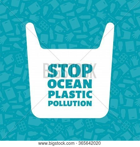 Stop Ocean Plastic Pollution Concept Vector Illustration. Single Use Plastic Bag With Sign On Trash