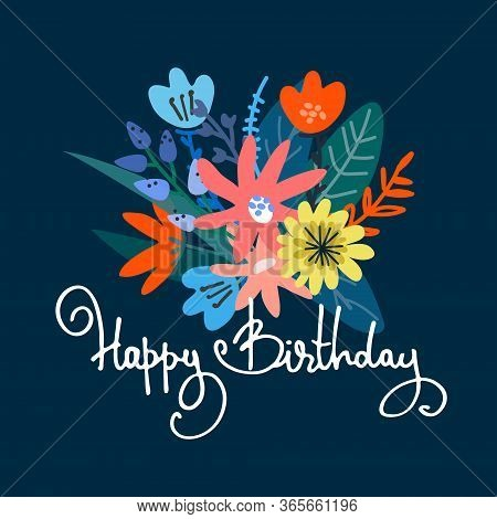 Happy Birthday Greeting Card Design. Lush Floral Bouquet And Hand-lettered Greeting Phrase. Isolated