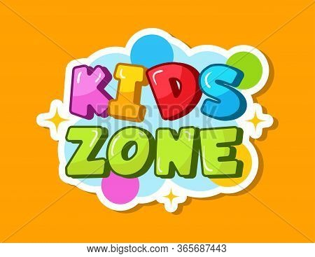 Kids Zone Banner. Cute Logo For Children Playroom. Big Colorful Letters Design, Baby Sticker Vector