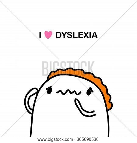 I Love Dyslexia Hand Drawn Vector Illustration In Cartoon Comic Style Man Has Trouble With Speaking