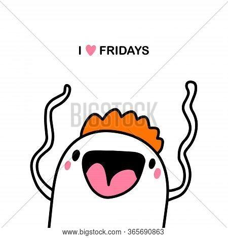 I Love Fridays Hand Drawn Vector Illustration In Cartoon Comic Style Man Crazy