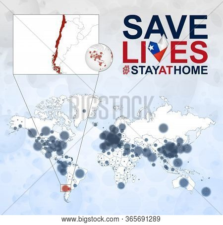 World Map With Cases Of Coronavirus Focus On Chile, Covid-19 Disease In Chile. Slogan Save Lives Wit