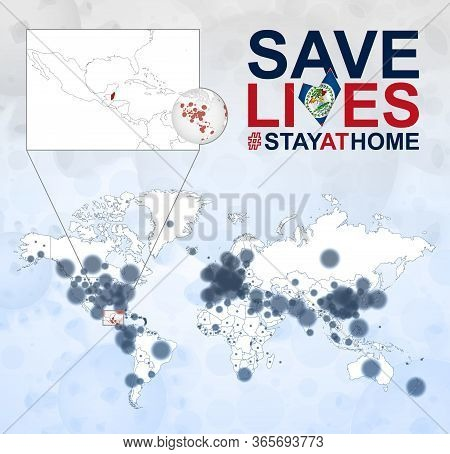 World Map With Cases Of Coronavirus Focus On Belize, Covid-19 Disease In Belize. Slogan Save Lives W