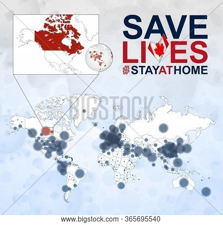 World Map With Cases Of Coronavirus Focus On Canada, Covid-19 Disease In Canada. Slogan Save Lives W