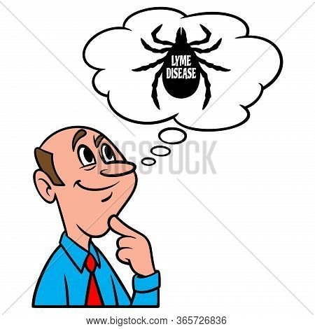 Thinking About Lyme Disease - A Cartoon Illustration Of A Man Thinking About Lyme Disease.
