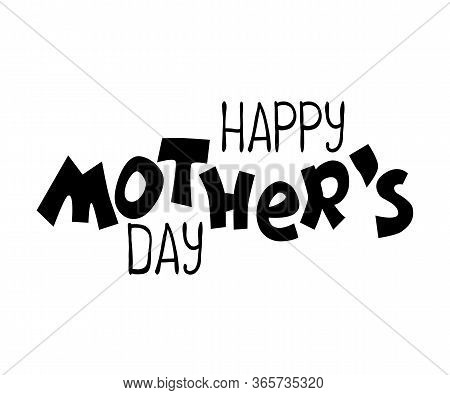 Happy Mother's Day Black Inscription On White Background. Hand-drawn Quirky Lettering For Day Of Mot