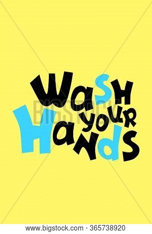Wash Your Hands Cartoon Vector Inscription For Typographic Poster. Bright Quirky Lettering Compositi