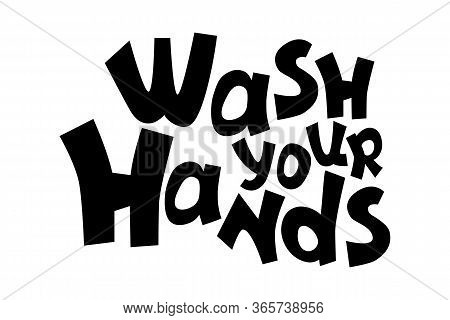 Wash Your Hands Vector Inscription On White Background, Playful Quirky Lettering Composition. Black