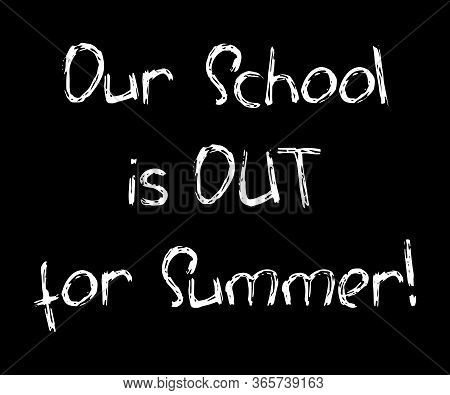 Our School Is Out For Summer White Chalk Inscription On Black Background. Quirky Handwritten Message