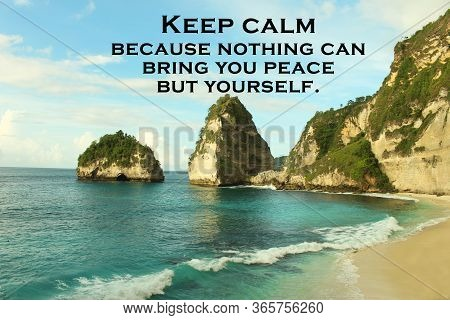 Inspirational Quote - Keep Calm Because Nothing Can Bring You Peace But Yourself.  On Nature Backgro