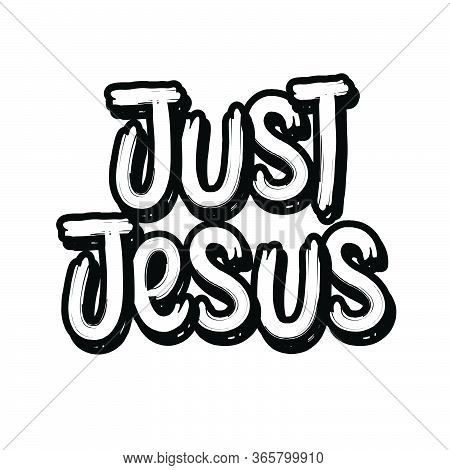 Just Jesus, Christian Faith, Typography For Print Or Use As Poster, Card, Flyer Or T Shirt