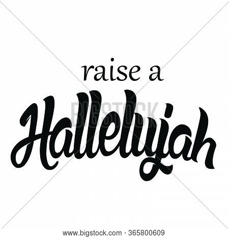 Raise A Hallelujah, Christian Faith, Typography For Print Or Use As Poster, Card, Flyer Or T Shirt