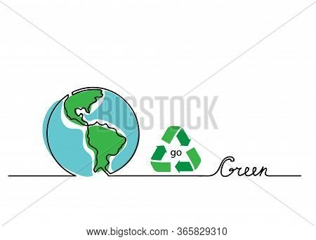 Go Green Vector Concept. Lettering With Earth And Recycle Sign. One, Continuous Line Drawing Go Gree
