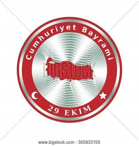 Cumhuriyet Bayrami, 29 Ekim. 29 October Republic Day Of Turkey. Event Icon Or Badge With Map, Flag A