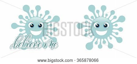Two Blue Coronavirus Emojis And Message Believe Me Isolated On White Background. Vector Illustration