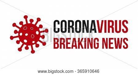 Coronavirus Breaking News Banner Poster. Novel Coronavirus Covid 19 Ncov - Vector