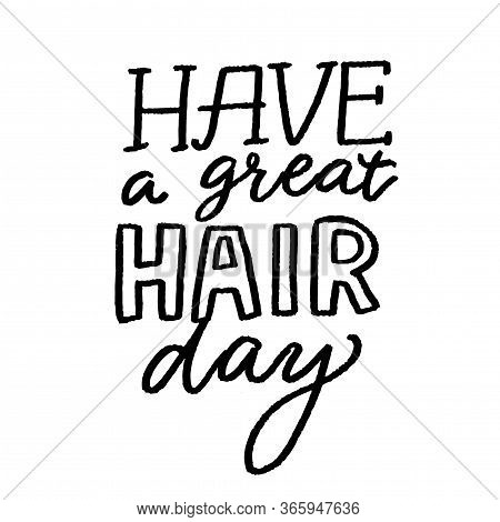 Have A Great Hair Day. Positive Quote, Inspirational Saying. Salon Poster With Hand Lettering, Black