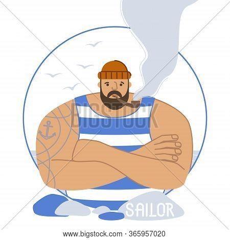Sailor With A Tattoo In A Striped T-shirt And With A Pipe. Seagulls, Seashore Complement The Image O