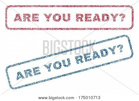 Are You Ready Question text textile seal stamp watermarks. Blue, red fabric vectorized texture. Vector tag inside rounded rectangular banner. Rubber sign with fiber textile structure.