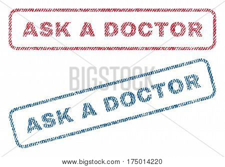 Ask a Doctor text textile seal stamp watermarks. Blue, red fabric vectorized texture. Vector tag inside rounded rectangular shape. Rubber sign with fiber textile structure.