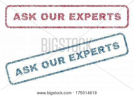 Ask Our Experts text textile seal stamp watermarks. Blue, red fabric vectorized texture. Vector tag inside rounded rectangular banner. Rubber emblem with fiber textile structure.