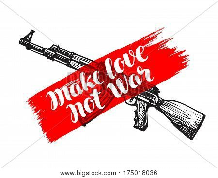 Make love not war, label. Assault rifle symbol. Lettering, calligraphy vector illustration isolated on white background