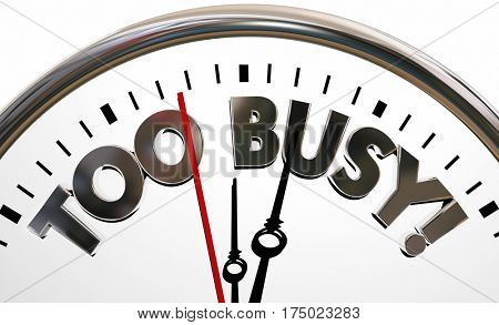 Too Busy Overworked Stress Time Clock Words 3d Illustration