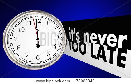Its Never Too Late Time Clock Passing Words 3d Illustration