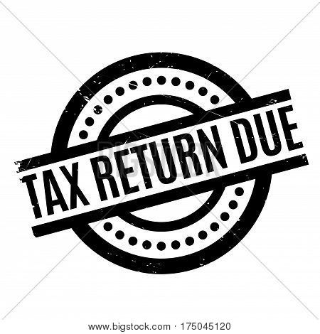Tax Return Due rubber stamp. Grunge design with dust scratches. Effects can be easily removed for a clean, crisp look. Color is easily changed.