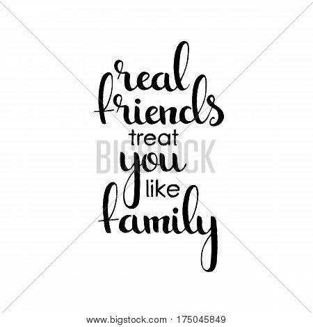 Real friends treat you like family handwritten lettering. Happy friendship day greeting card. Modern vector hand drawn calligraphy isolated on white background for your design