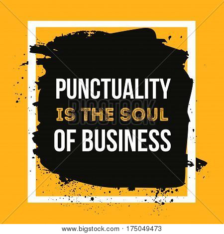 Punctuality is the soul of business. Minimalistic text typography on grunge background can be used as poster, t-shirt design.