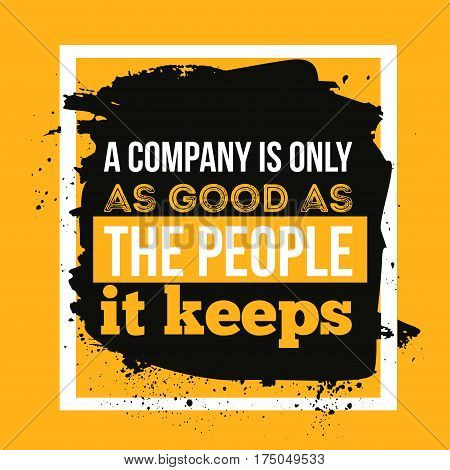 A company as good as the people it keeps. Business concept poster for wall and inspiration.