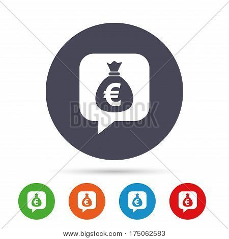 Money bag sign icon. Euro EUR currency speech bubble symbol. Round colourful buttons with flat icons. Vector