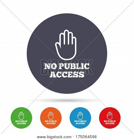 No public access sign icon. Caution hand stop symbol. Round colourful buttons with flat icons. Vector