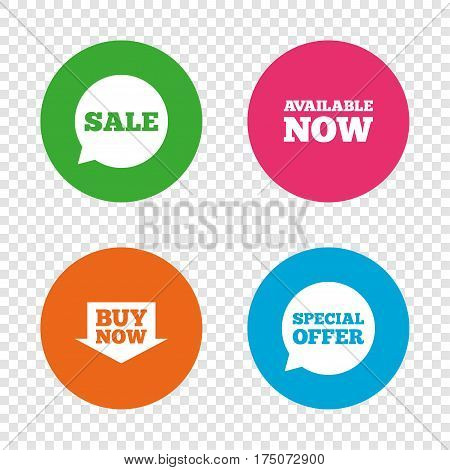 Sale icons. Special offer speech bubbles symbols. Buy now arrow shopping signs. Available now. Round buttons on transparent background. Vector