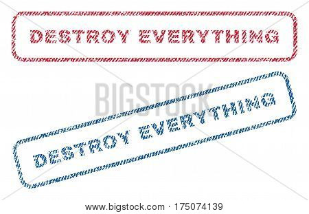 Destroy Everything text textile seal stamp watermarks. Blue, red fabric vectorized texture. Vector caption inside rounded rectangular banner. Rubber emblem with fiber textile structure.